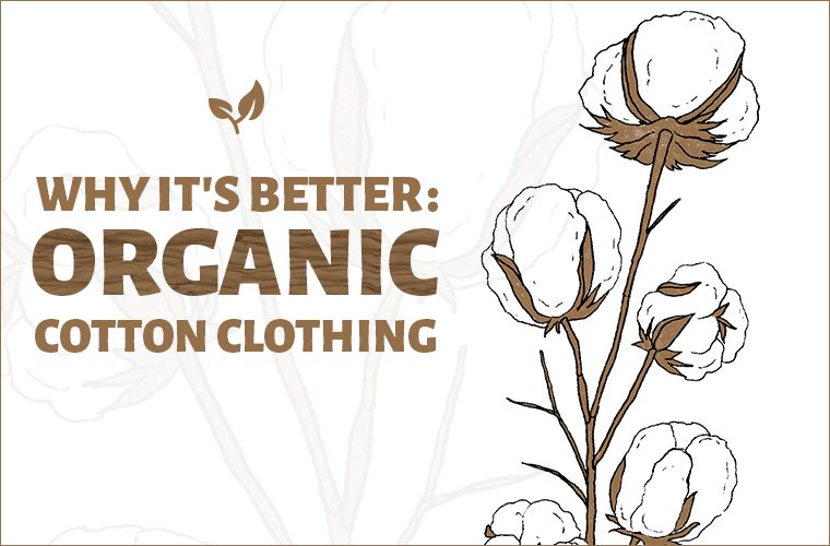 why organic cotton is better preview 760x500 - Why Organic Cotton is Better - Organic Cotton Facts